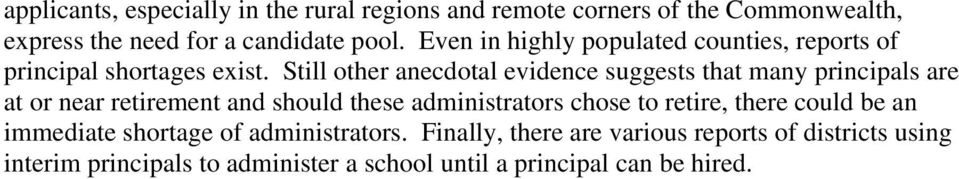 Still other anecdotal evidence suggests that many principals are at or near retirement and should these administrators chose to