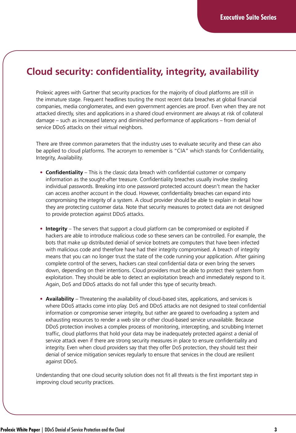 Even when they are not attacked directly, sites and applications in a shared cloud environment are always at risk of collateral damage such as increased latency and diminished performance of