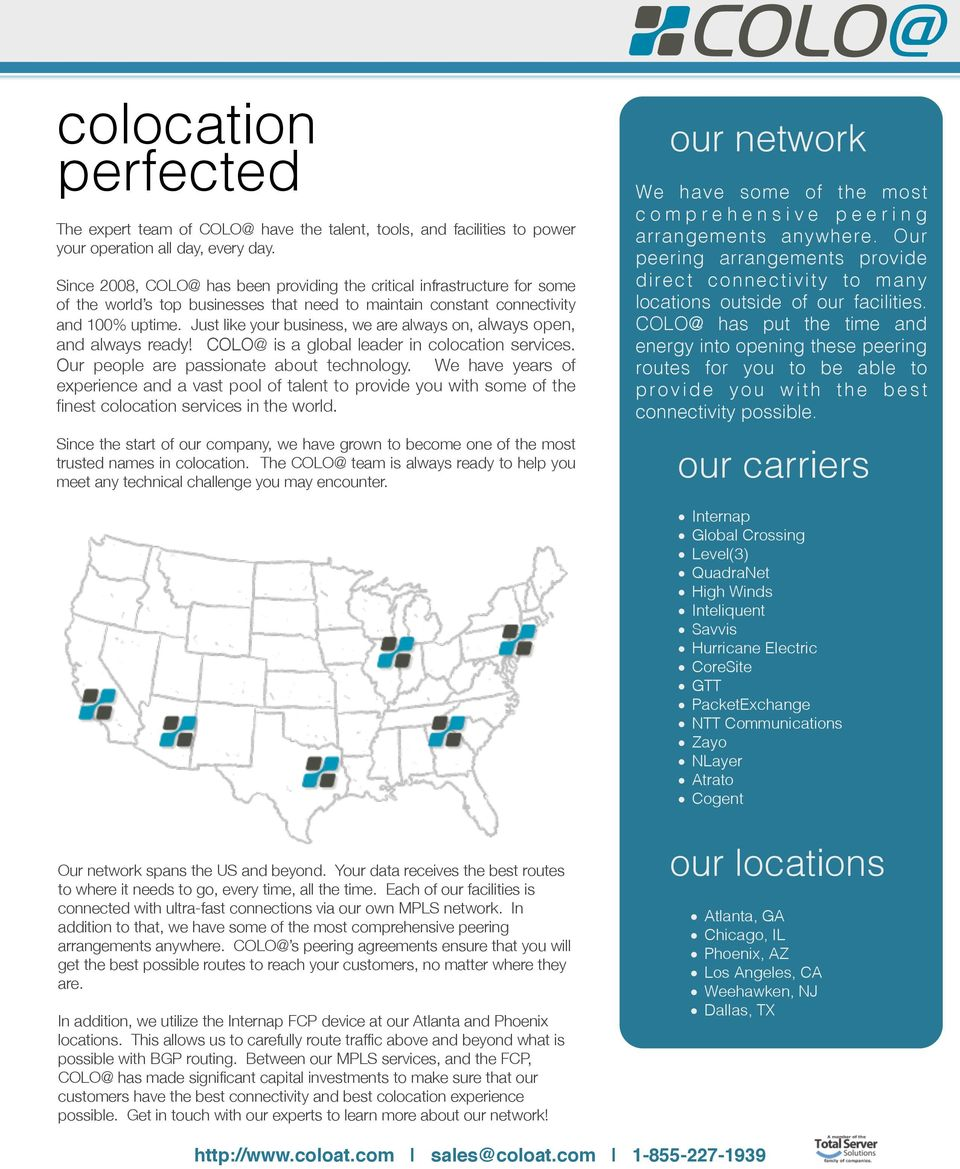 Just like your business, we are always on, always open, and always ready! COLO@ is a global leader in colocation services. Our people are passionate about technology.