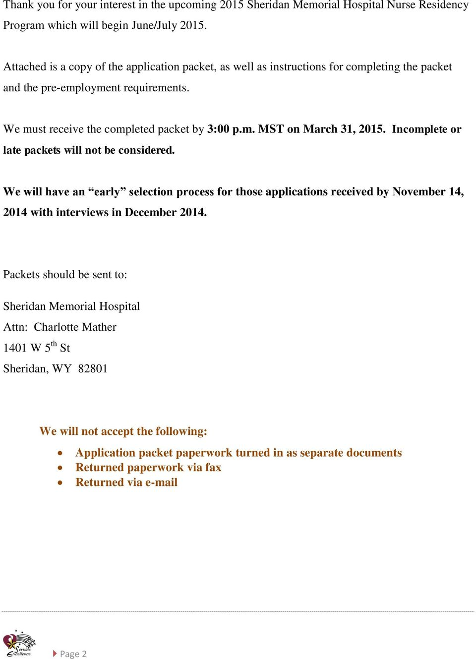 Incomplete or late packets will not be considered. We will have an early selection process for those applications received by November 14, 2014 with interviews in December 2014.