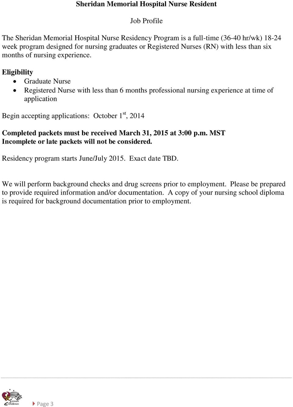 Eligibility Graduate Nurse Registered Nurse with less than 6 months professional nursing experience at time of application Begin accepting applications: October 1 st, 2014 Completed packets must be