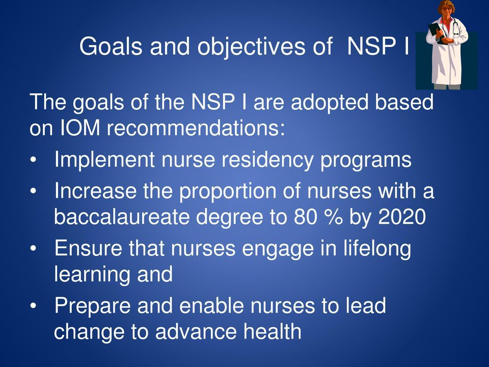 nurses with a baccalaureate degree to 80 % by 2020 Ensure that nurses engage in