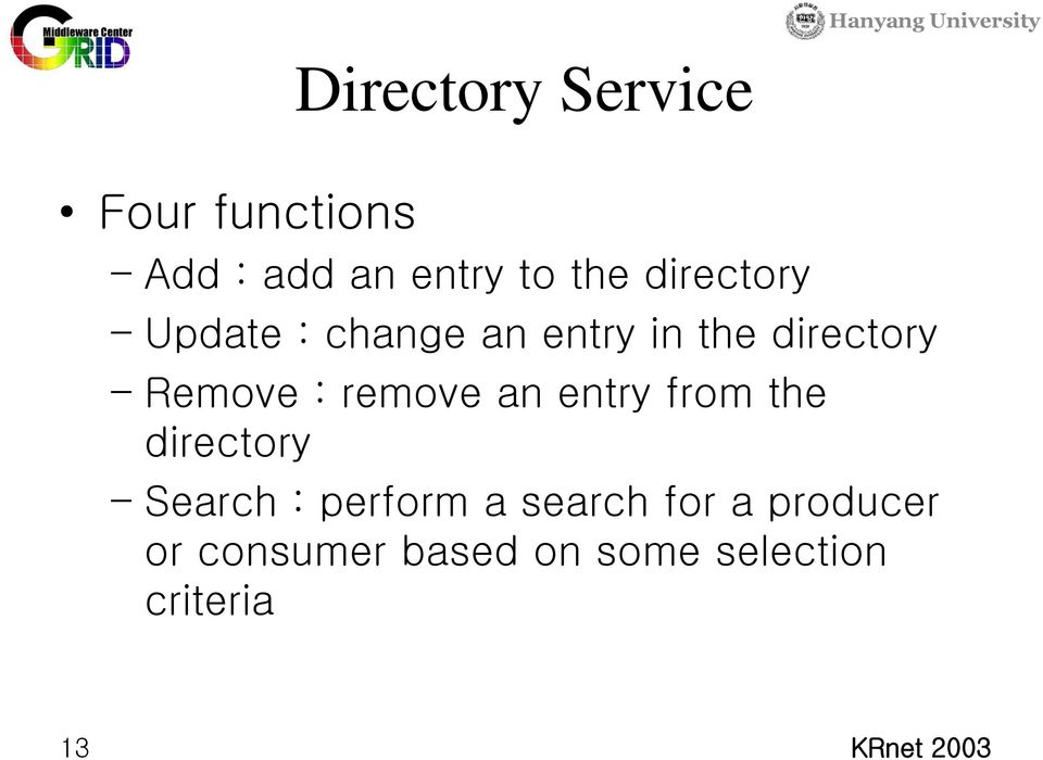 remove an entry from the directory Search : perform a search