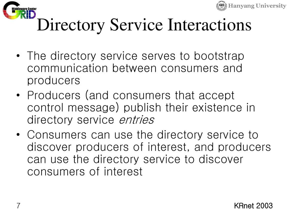 existence in directory service entries Consumers can use the directory service to discover