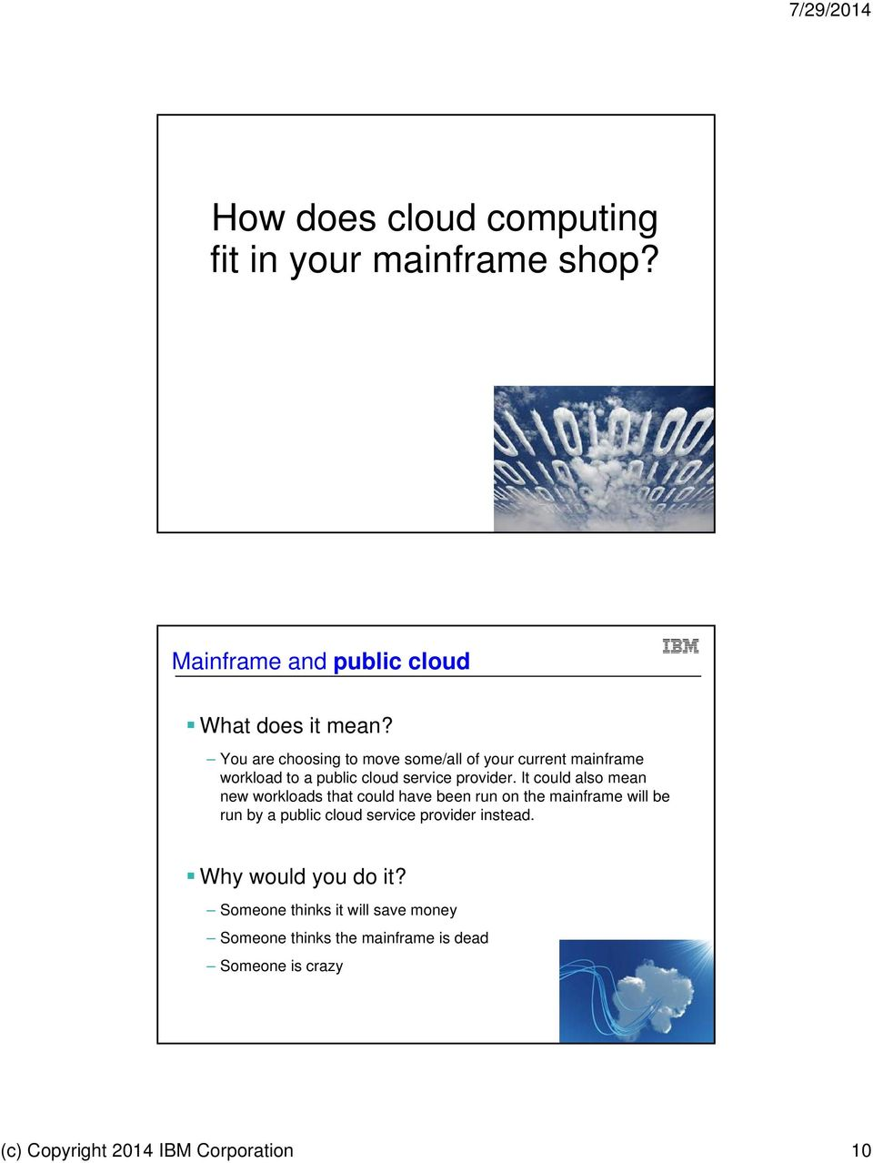 It could also mean new workloads that could have been run on the mainframe will be run by a public cloud service