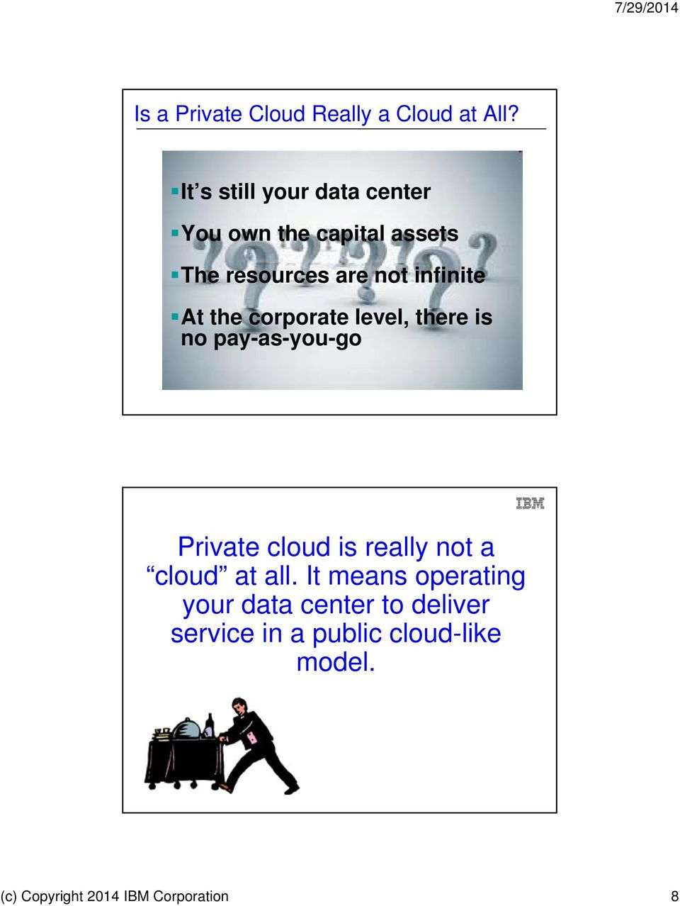 At the corporate level, there is no pay-as-you-go Private cloud is really not a cloud