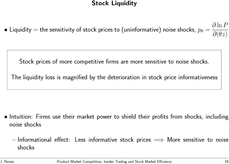 The liquidity loss is magnified by the deterioration in stock price informativeness Intuition: Firms use their market power to shield