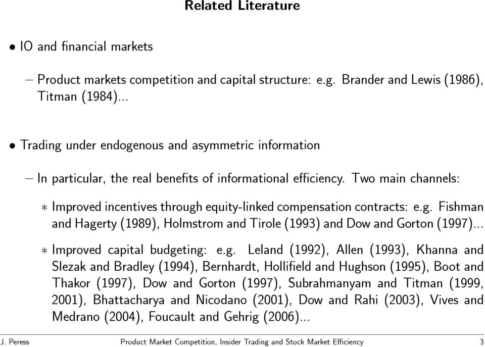 Two main channels: Improved incentives through equity-linked compensation contracts: e.g. Fishman and Hagerty (1989), Holmstrom and Tirole (1993) and Dow and Gorton (1997).