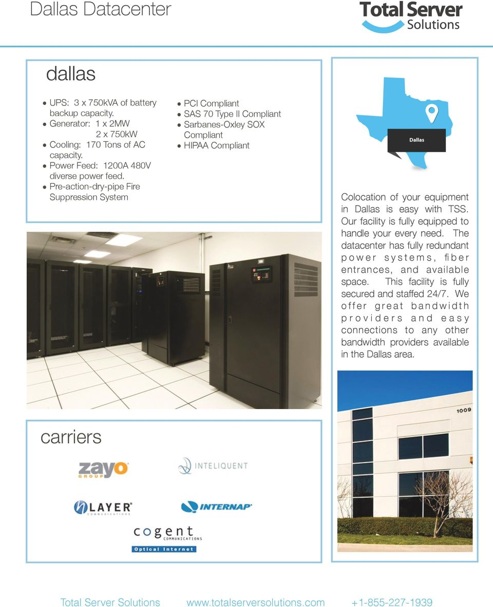 with TSS. Our facility is fully equipped to handle your every need. The datacenter has fully redundant p o w e r s y s t e m s, fi b e r entrances, and available space.