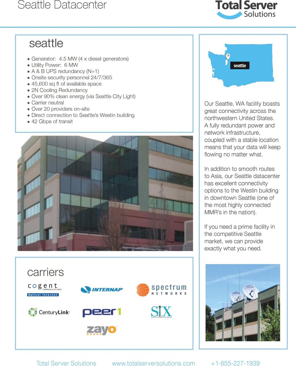 City Light) Carrier neutral Over 20 providers on-site Direct connection to Seattle s Westin building 42 Gbps of transit Our Seattle, WA facility boasts great connectivity across the northwestern