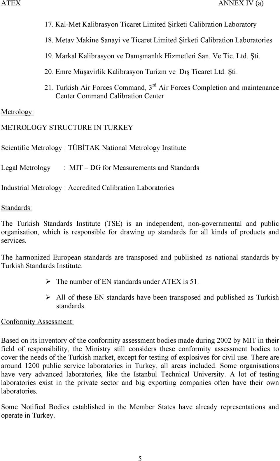 Turkish Air Forces Command, 3 rd Air Forces Completion and maintenance Center Command Calibration Center Metrology: METROLOGY STRUCTURE IN TURKEY Scientific Metrology : TÜBİTAK National Metrology