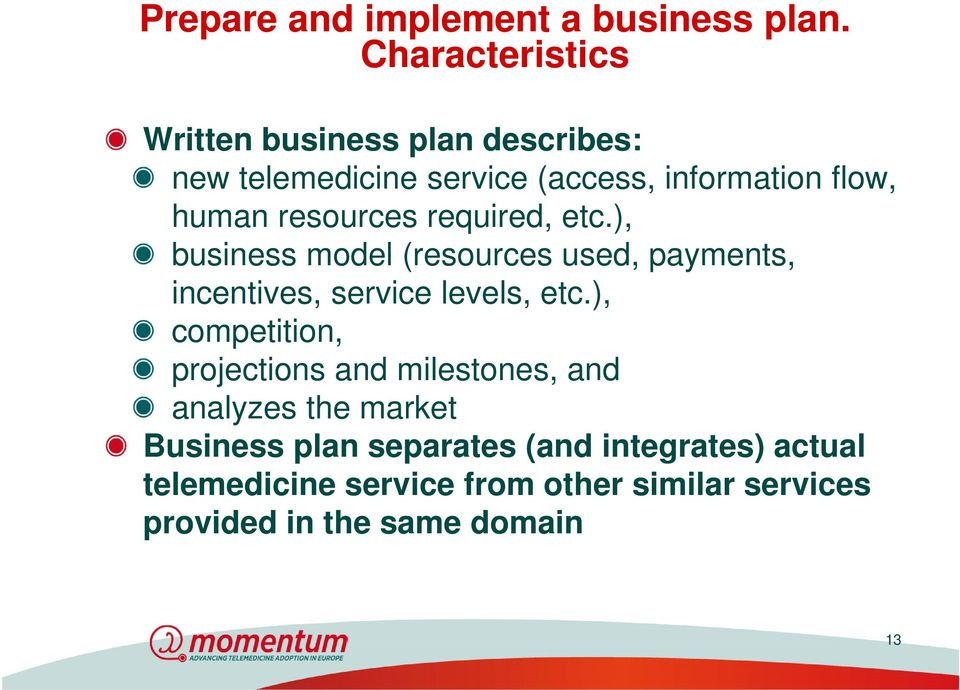 resources required, etc.), business model (resources used, payments, incentives, service levels, etc.