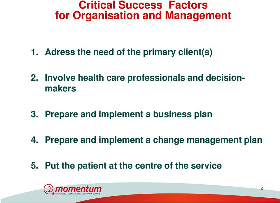 Involve health care professionals and decisionmakers 3.