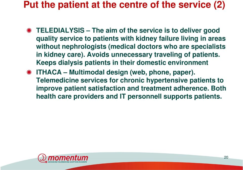Avoids unnecessary traveling of patients. Keeps dialysis patients in their domestic environment ITHACA Multimodal design (web, phone, paper).