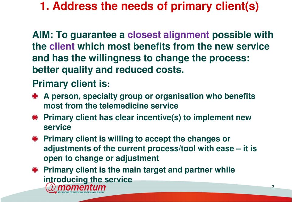 Primary client is: A person, specialty group or organisation who benefits most from the telemedicine service Primary client has clear incentive(s) to