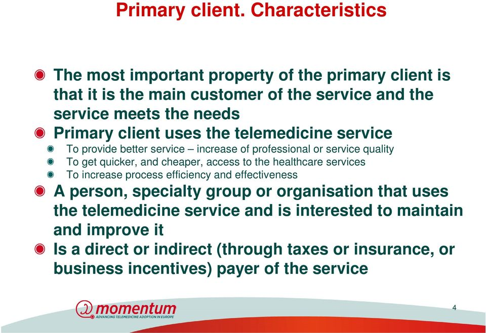 client uses the telemedicine service To provide better service increase of professional or service quality To get quicker, and cheaper, access to the