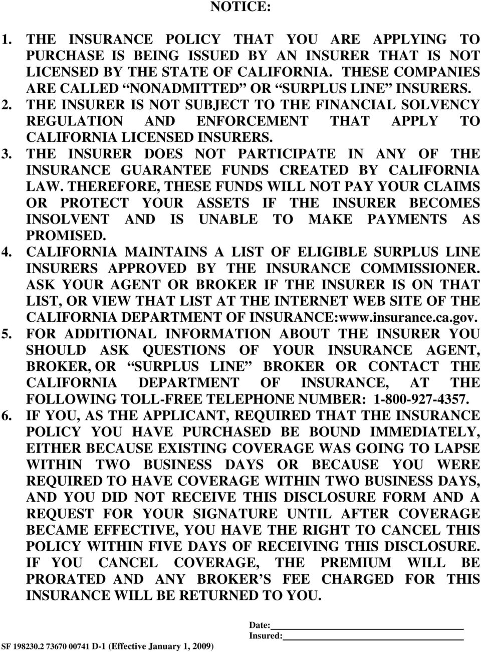 THE INSURER DOES NOT PARTICIPATE IN ANY OF THE INSURANCE GUARANTEE FUNDS CREATED BY CALIFORNIA LAW.