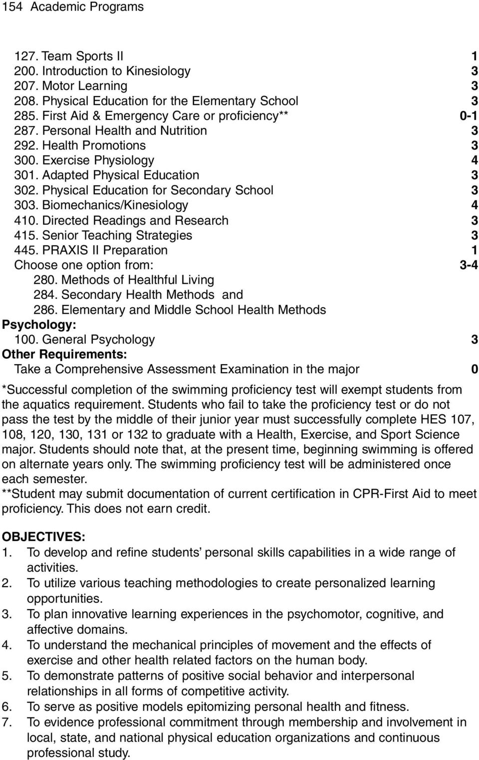 Physical Education for Secondary School 3 303. Biomechanics/Kinesiology 4 410. Directed Readings and Research 3 415. Senior Teaching Strategies 3 445.
