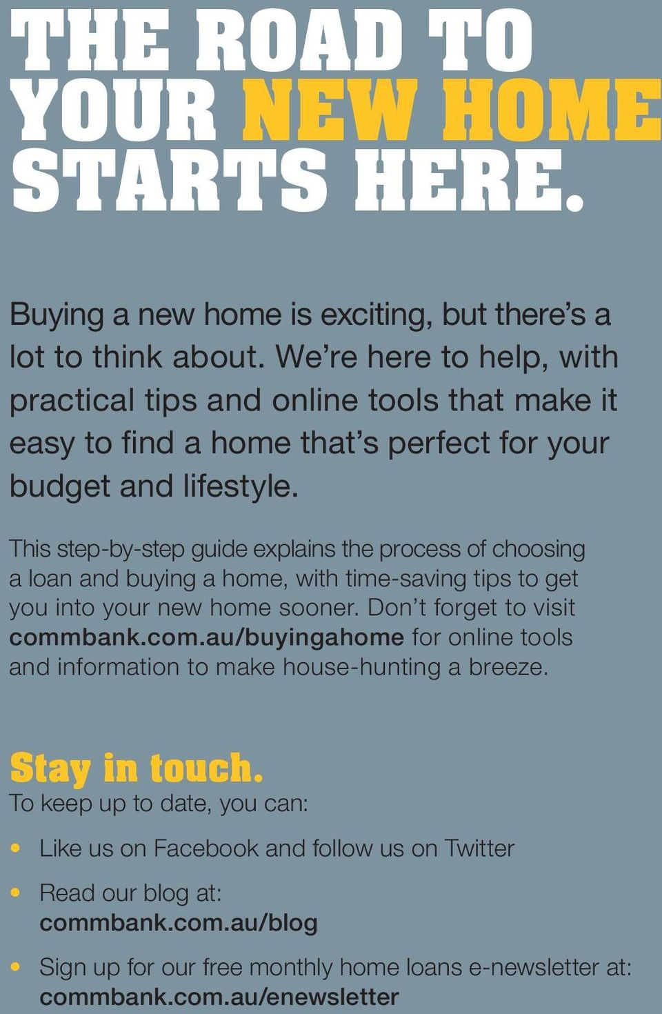 This step-by-step guide explains the process of choosing a loan and buying a home, with time-saving tips to get you into your new home sooner. Don t forget to visit comm