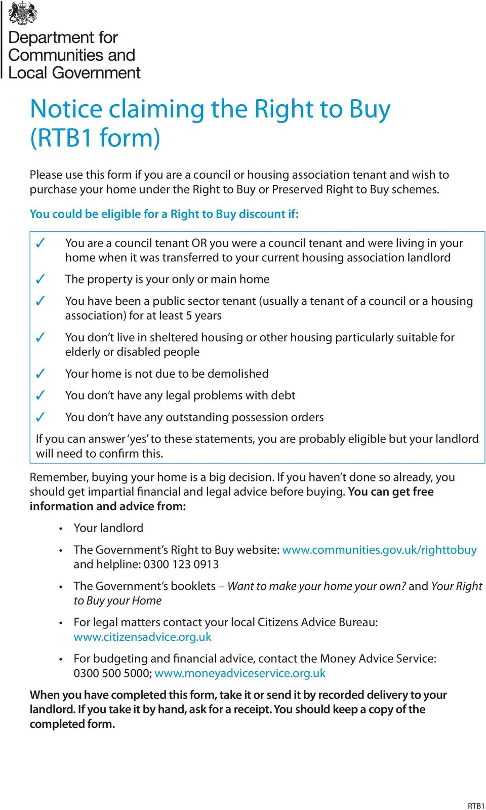 You could be eligible for a Right to Buy discount if: You are a council tenant OR you were a council tenant and were living in your home when it was transferred to your current housing association