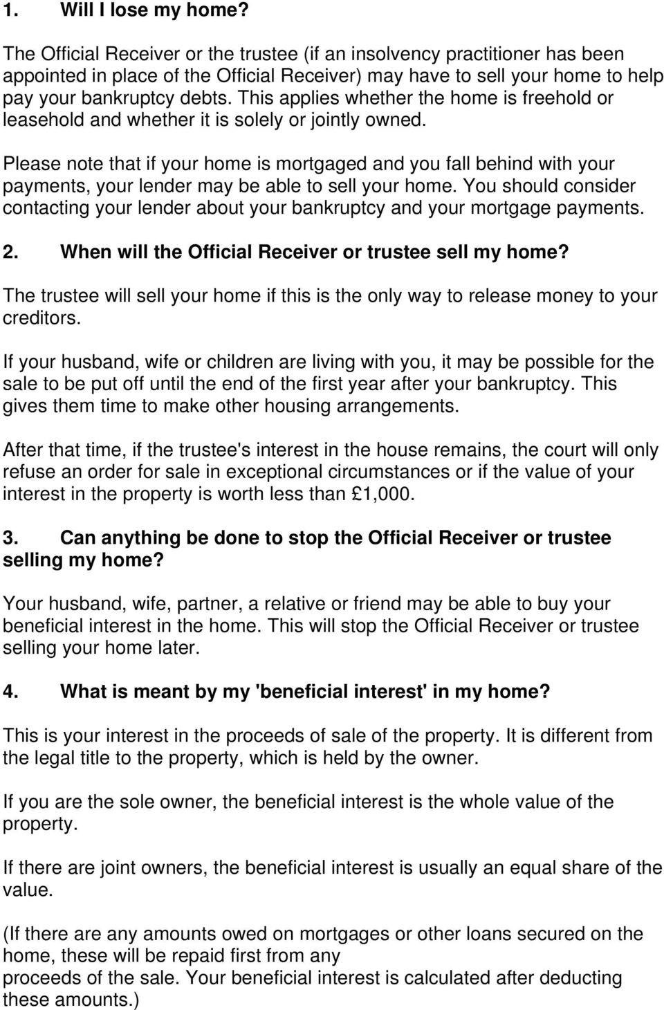 This applies whether the home is freehold or leasehold and whether it is solely or jointly owned.