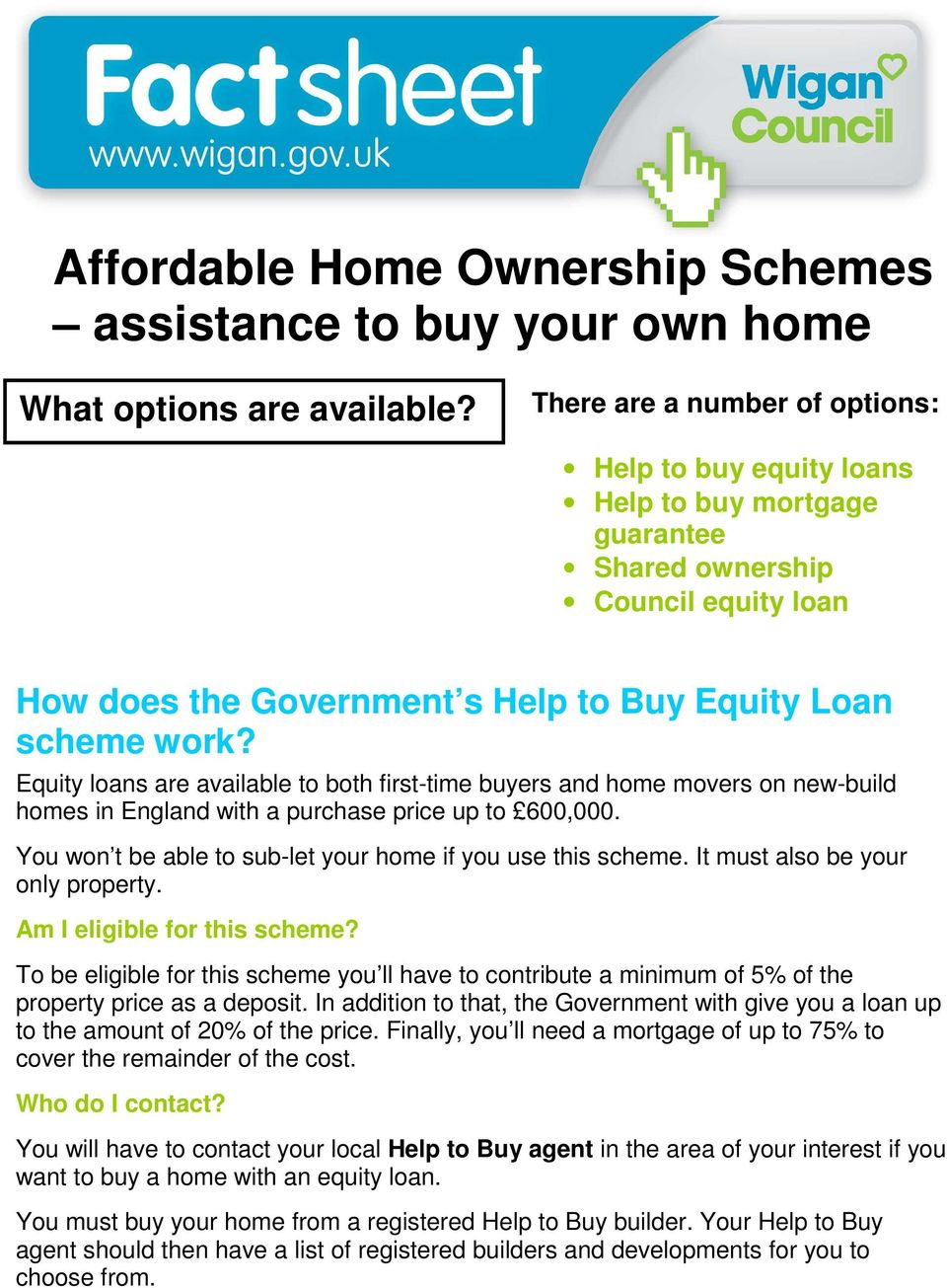 Equity loans are available to both first-time buyers and home movers on new-build homes in England with a purchase price up to 600,000. You won t be able to sub-let your home if you use this scheme.