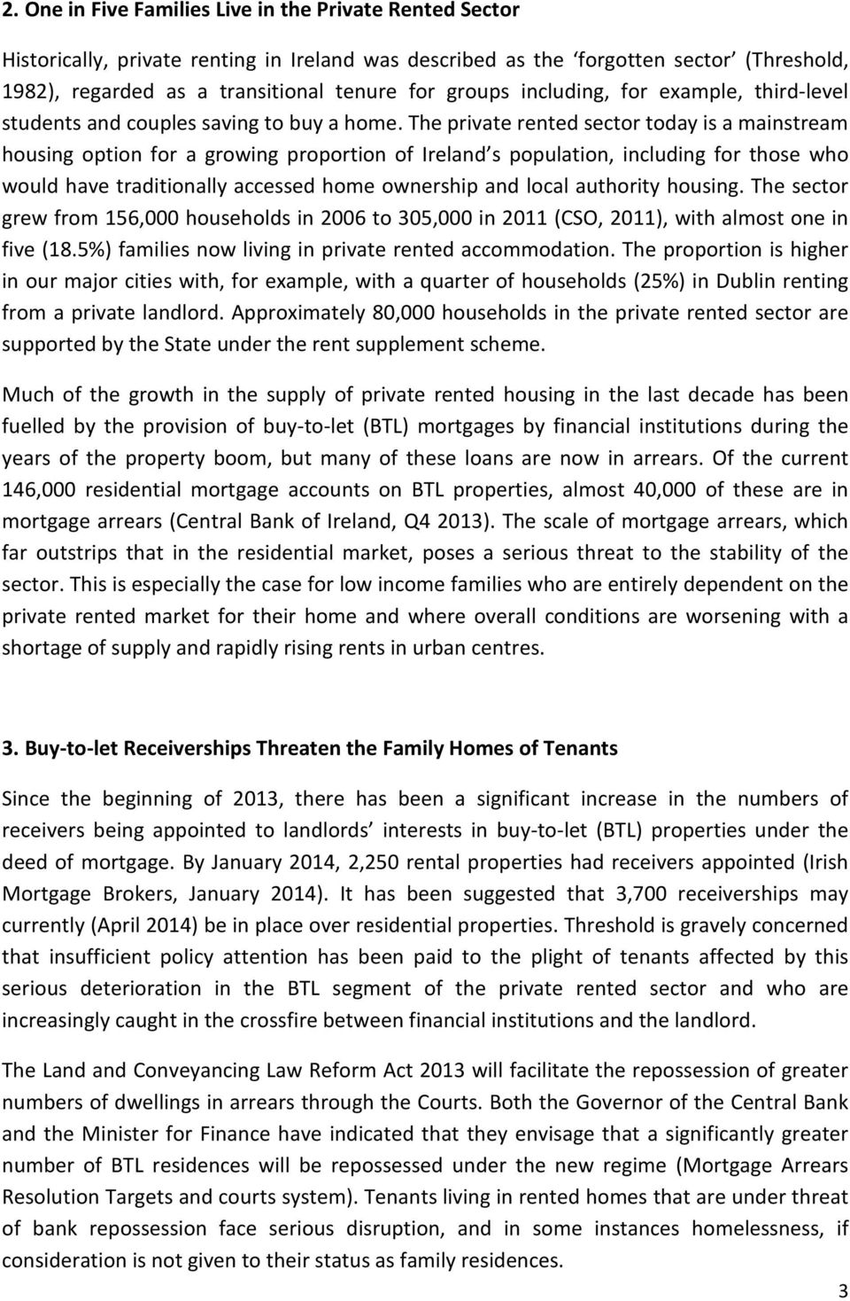 The private rented sector today is a mainstream housing option for a growing proportion of Ireland s population, including for those who would have traditionally accessed home ownership and local