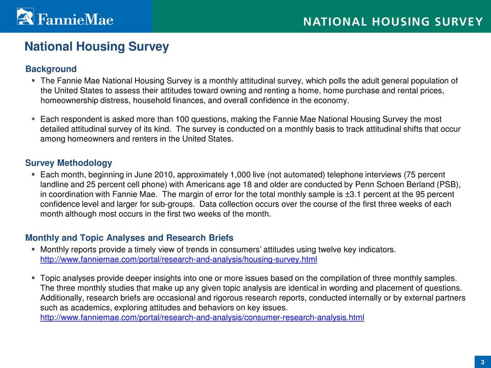Each respondent is asked more than 100 questions, making the Fannie Mae National Housing Survey the most detailed attitudinal survey of its kind.