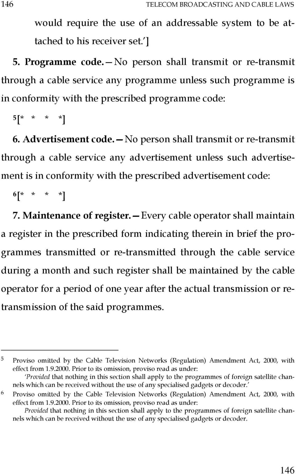 No person shall transmit or re-transmit through a cable service any advertisement unless such advertisement is in conformity with the prescribed advertisement code: 6 [* * * *] 7.