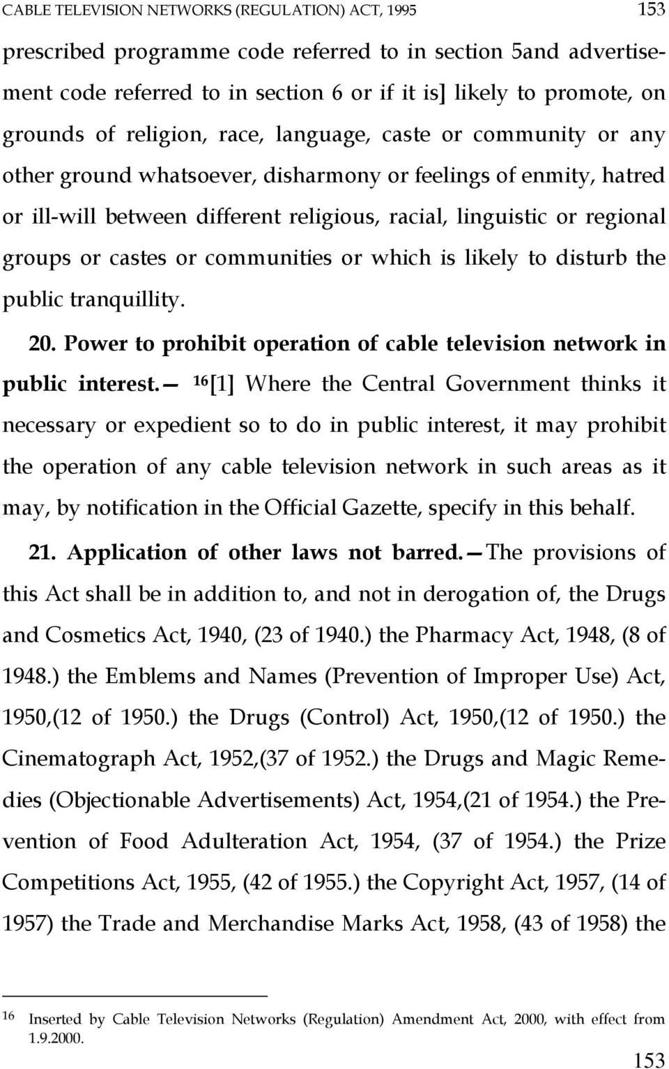 castes or communities or which is likely to disturb the public tranquillity. 20. Power to prohibit operation of cable television network in public interest.