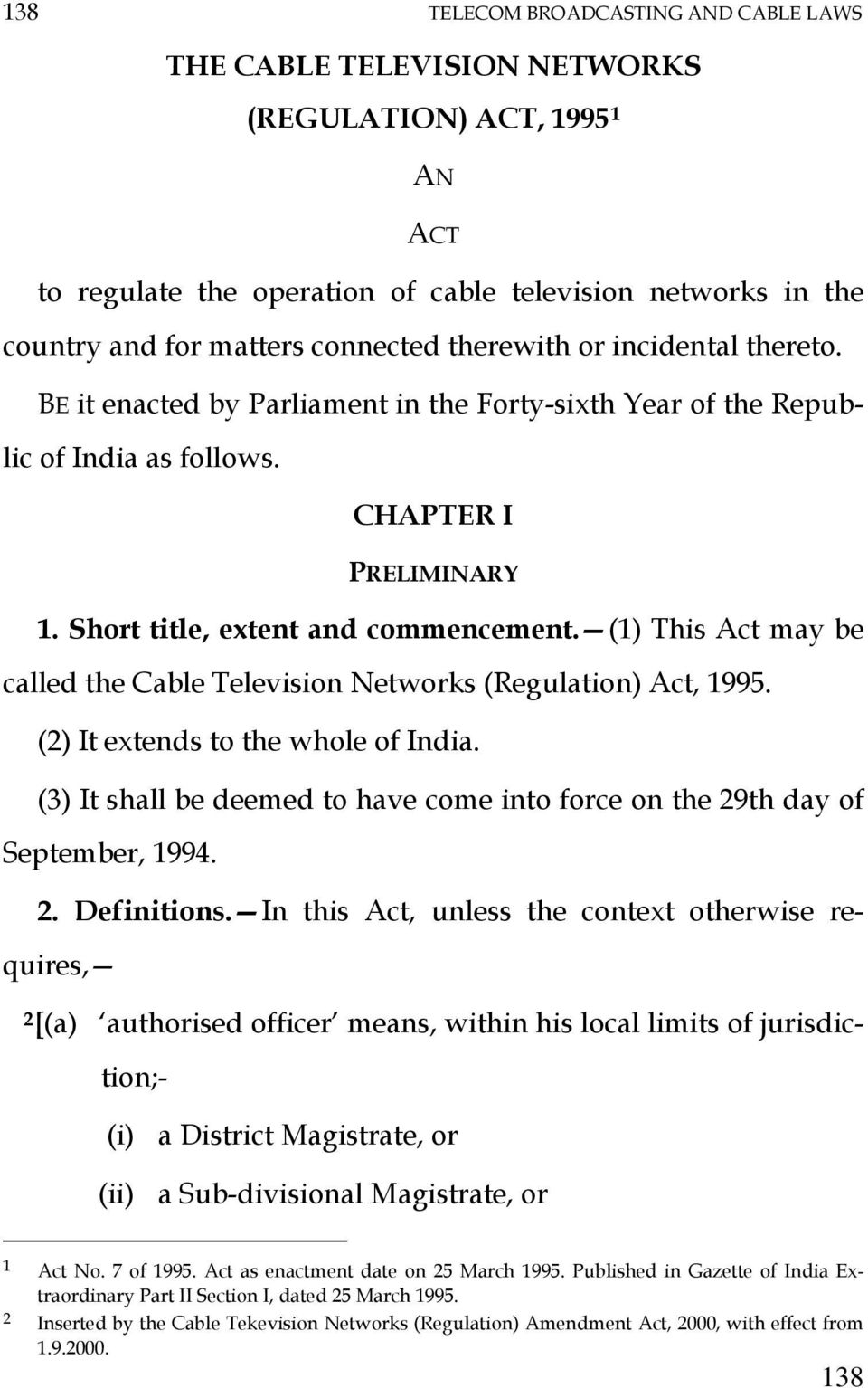 (1) This Act may be called the Cable Television Networks (Regulation) Act, 1995. (2) It extends to the whole of India.