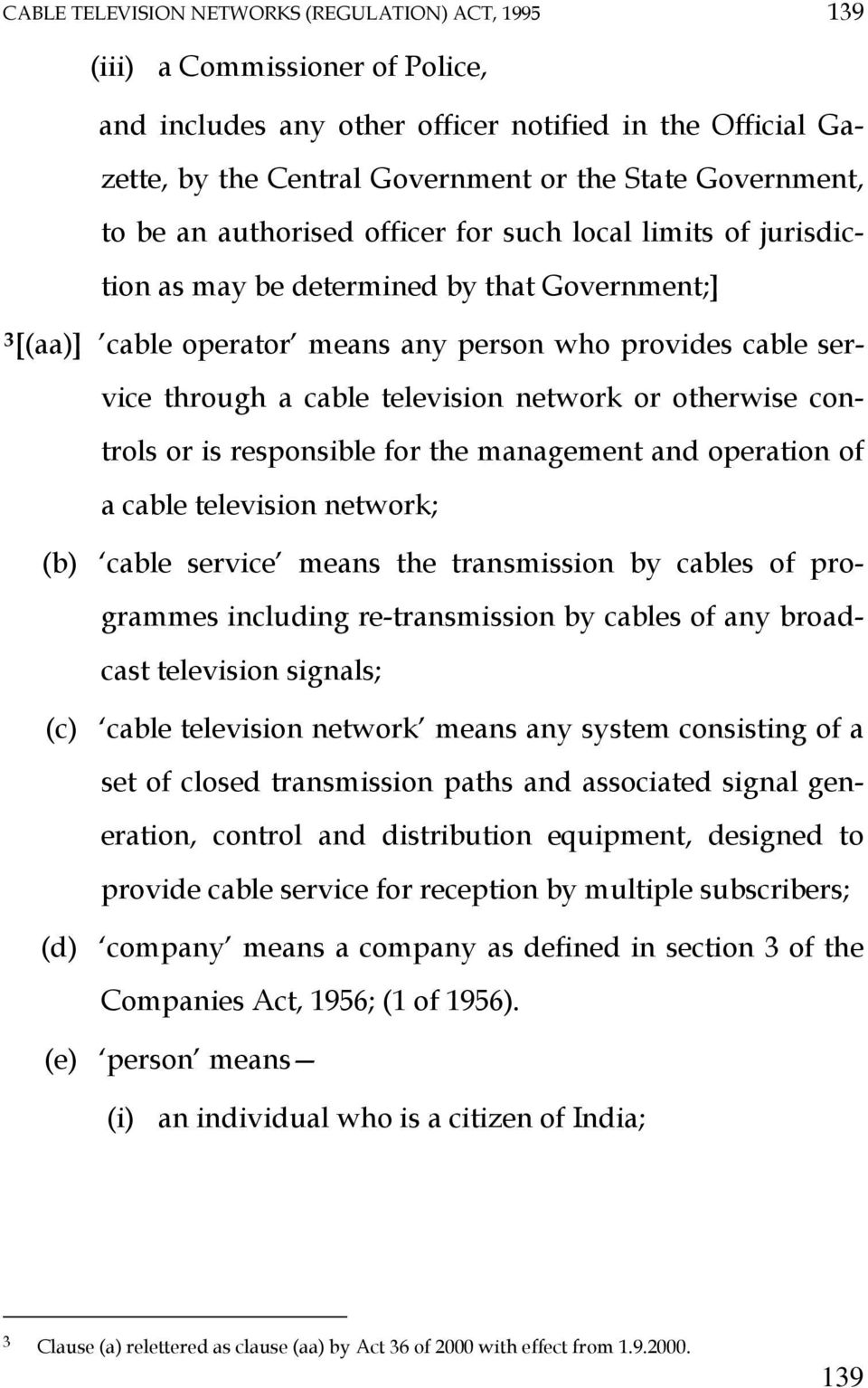 cable television network or otherwise controls or is responsible for the management and operation of a cable television network; (b) cable service means the transmission by cables of programmes