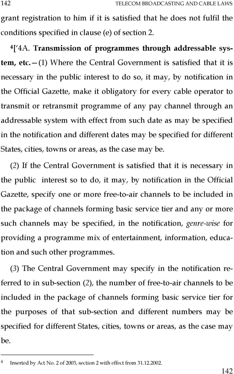 (1) Where the Central Government is satisfied that it is necessary in the public interest to do so, it may, by notification in the Official Gazette, make it obligatory for every cable operator to