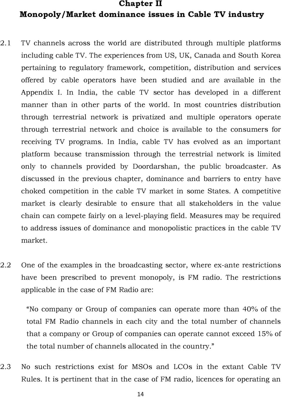 Appendix I. In India, the cable TV sector has developed in a different manner than in other parts of the world.
