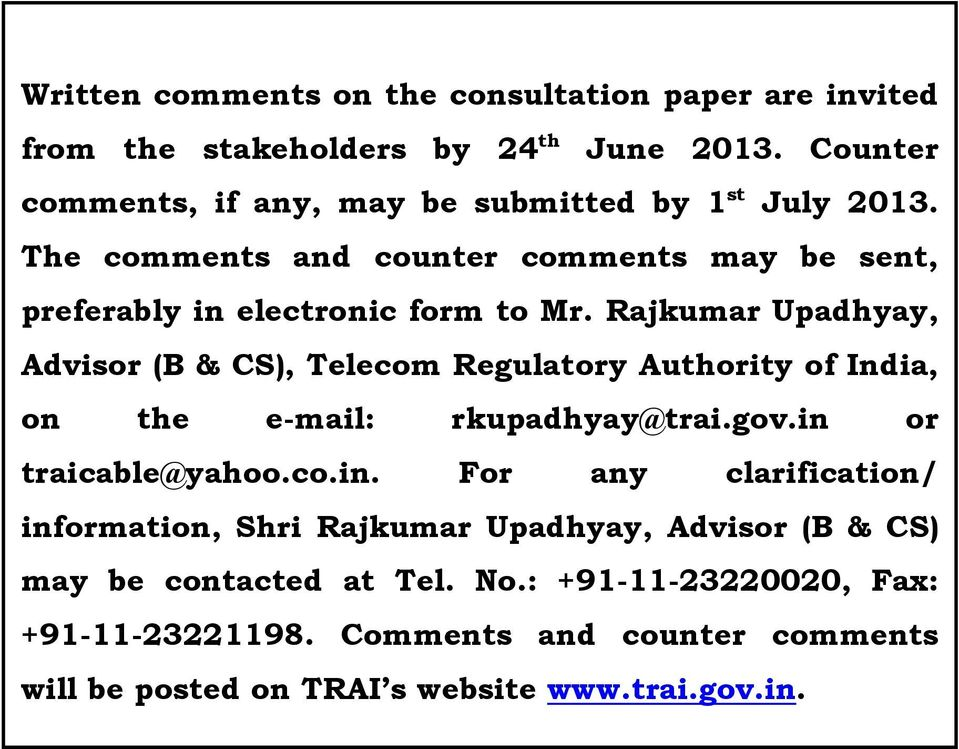 Rajkumar Upadhyay, Advisor (B & CS), Telecom Regulatory Authority of India, on the e-mail: rkupadhyay@trai.gov.in