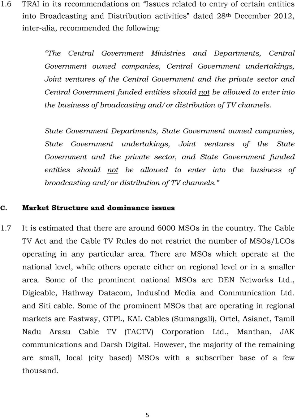 Government funded entities should not be allowed to enter into the business of broadcasting and/or distribution of TV channels.