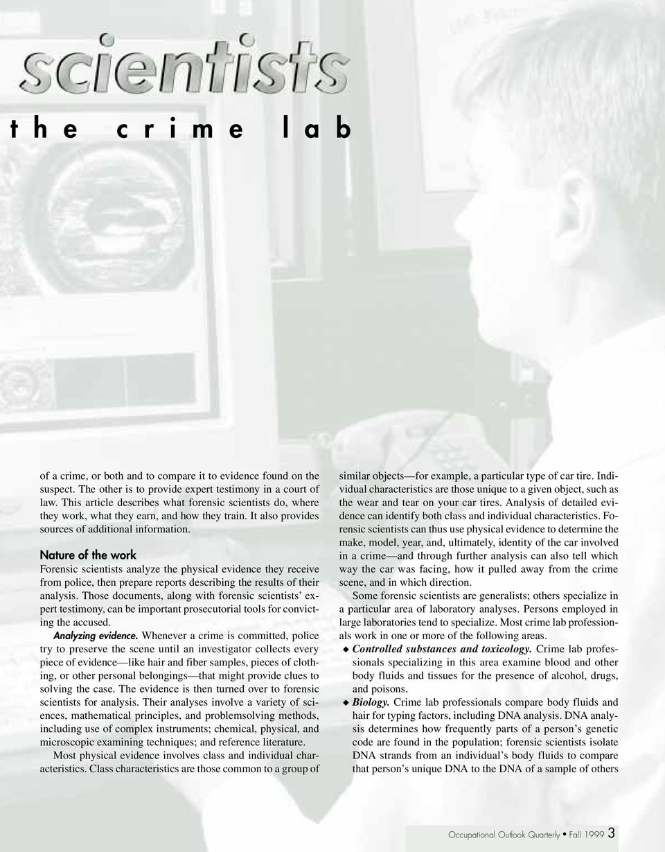 Nature of the work Forensic scientists analyze the physical evidence they receive from police, then prepare reports describing the results of their analysis.