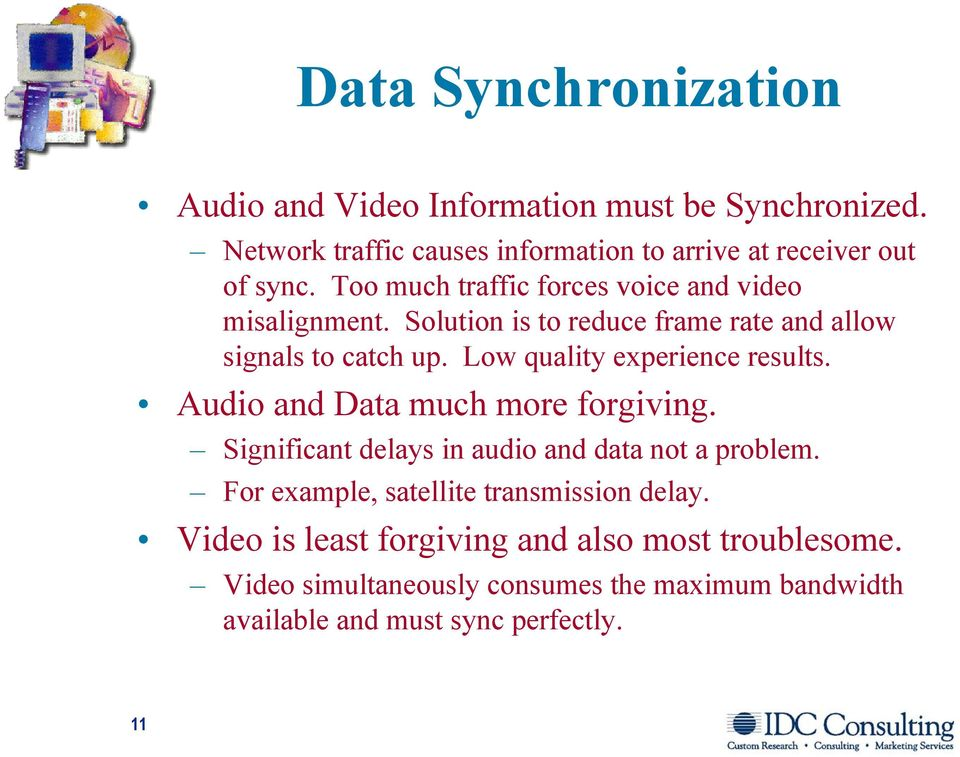 Low quality experience results. Audio and Data much more forgiving. Significant delays in audio and data not a problem.