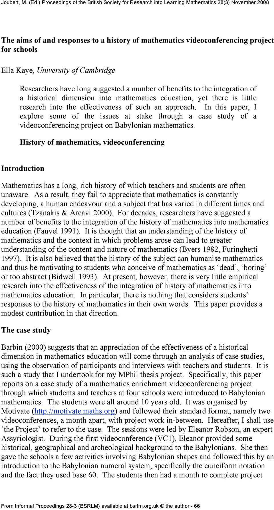 In this paper, I explore some of the issues at stake through a case study of a videoconferencing project on Babylonian mathematics.