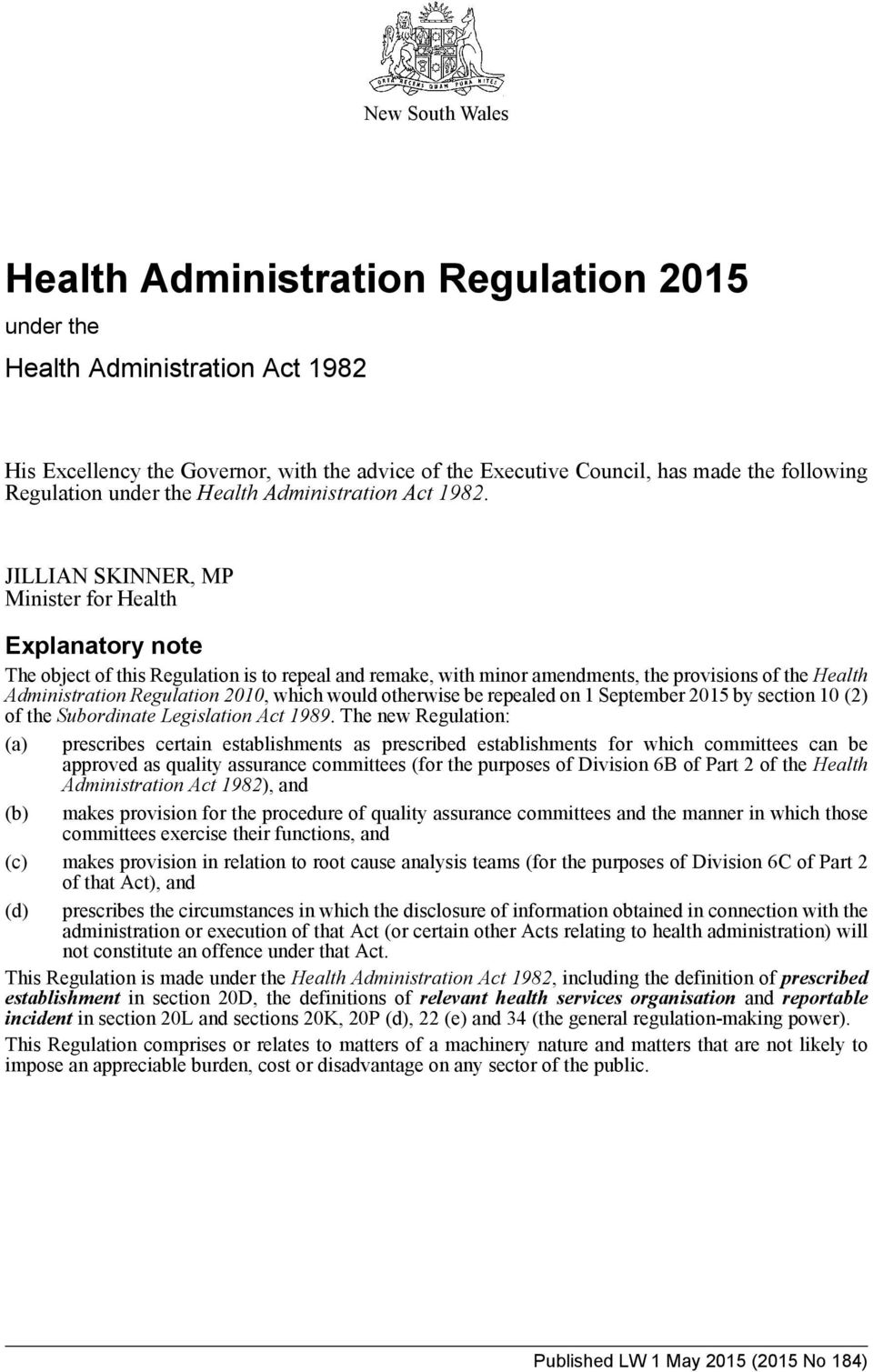 JILLIAN SKINNER, MP Minister for Health Explanatory note The object of this Regulation is to repeal and remake, with minor amendments, the provisions of the Health Administration Regulation 2010,