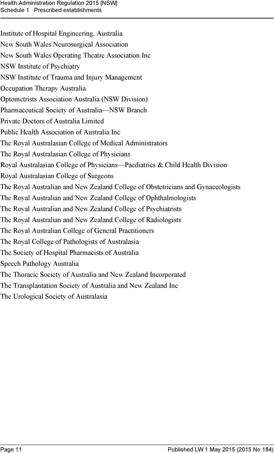 of Australia Limited Public Health Association of Australia Inc The Royal Australasian College of Medical Administrators The Royal Australasian College of Physicians Royal Australasian College of