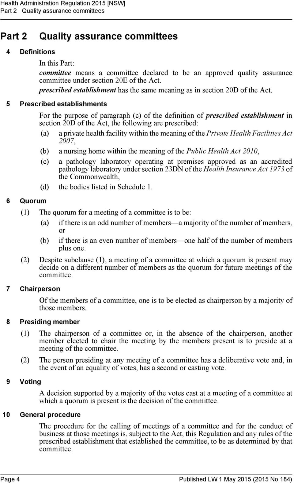 5 Prescribed establishments For the purpose of paragraph (c) of the definition of prescribed establishment in section 20D of the Act, the following are prescribed: (a) a private health facility