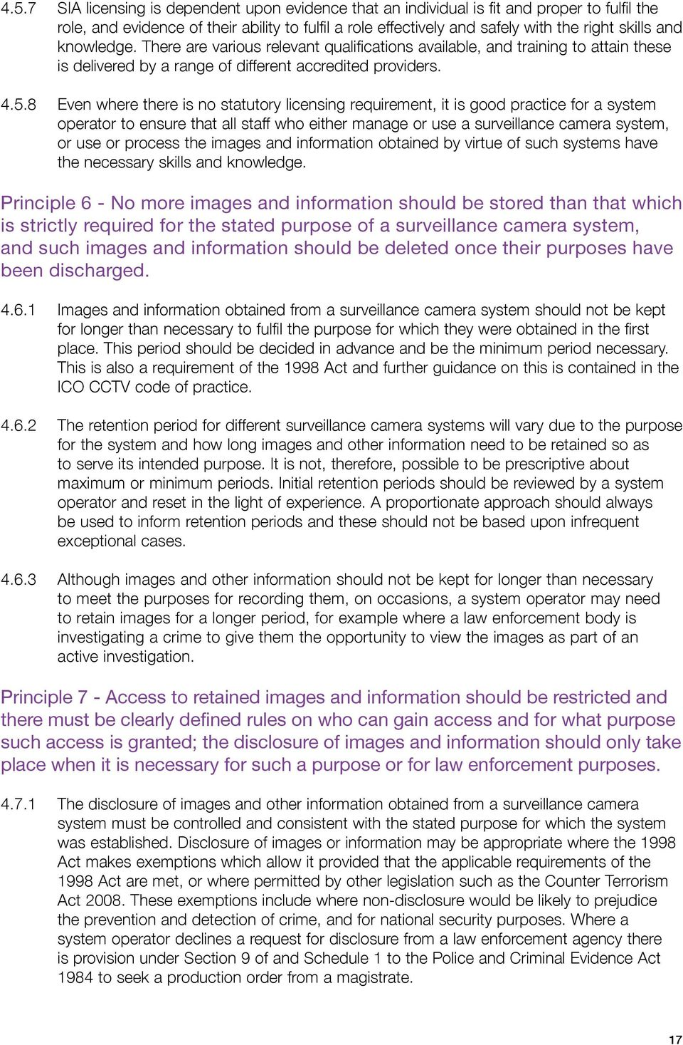 8 Even where there is no statutory licensing requirement, it is good practice for a system operator to ensure that all staff who either manage or use a surveillance camera system, or use or process