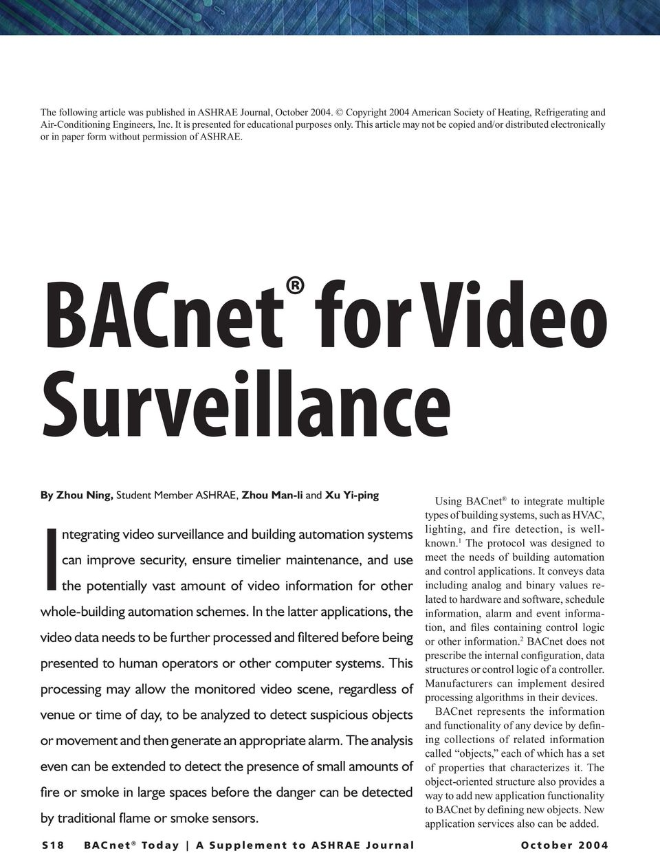 BACnet for Video Surveillance By Zhou Ning, Student Member ASHRAE, Zhou Man-li and Xu Yi-ping Integrating video surveillance and building automation systems can improve security, ensure timelier