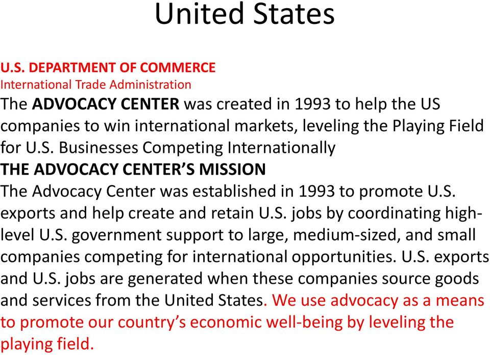 DEPARTMENT OF COMMERCE International Trade Administration The ADVOCACY CENTER was created in 1993 to help the US companies to win international markets, leveling the Playing Field