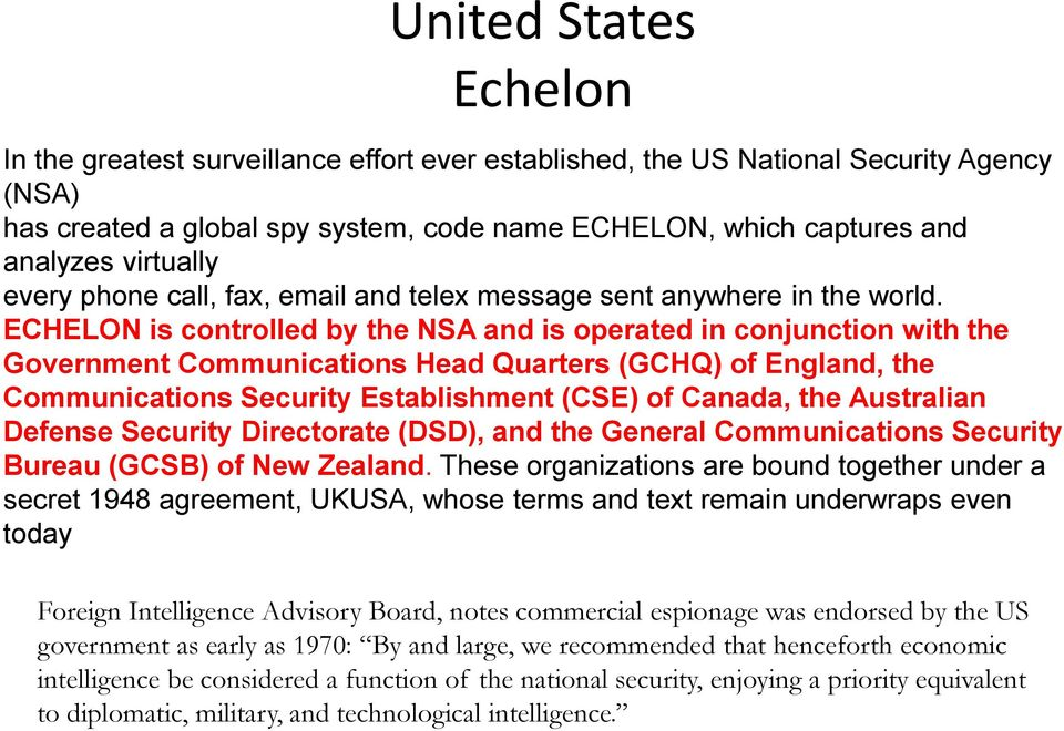 ECHELON is controlled by the NSA and is operated in conjunction with the Government Communications Head Quarters (GCHQ) of England, the Communications Security Establishment (CSE) of Canada, the