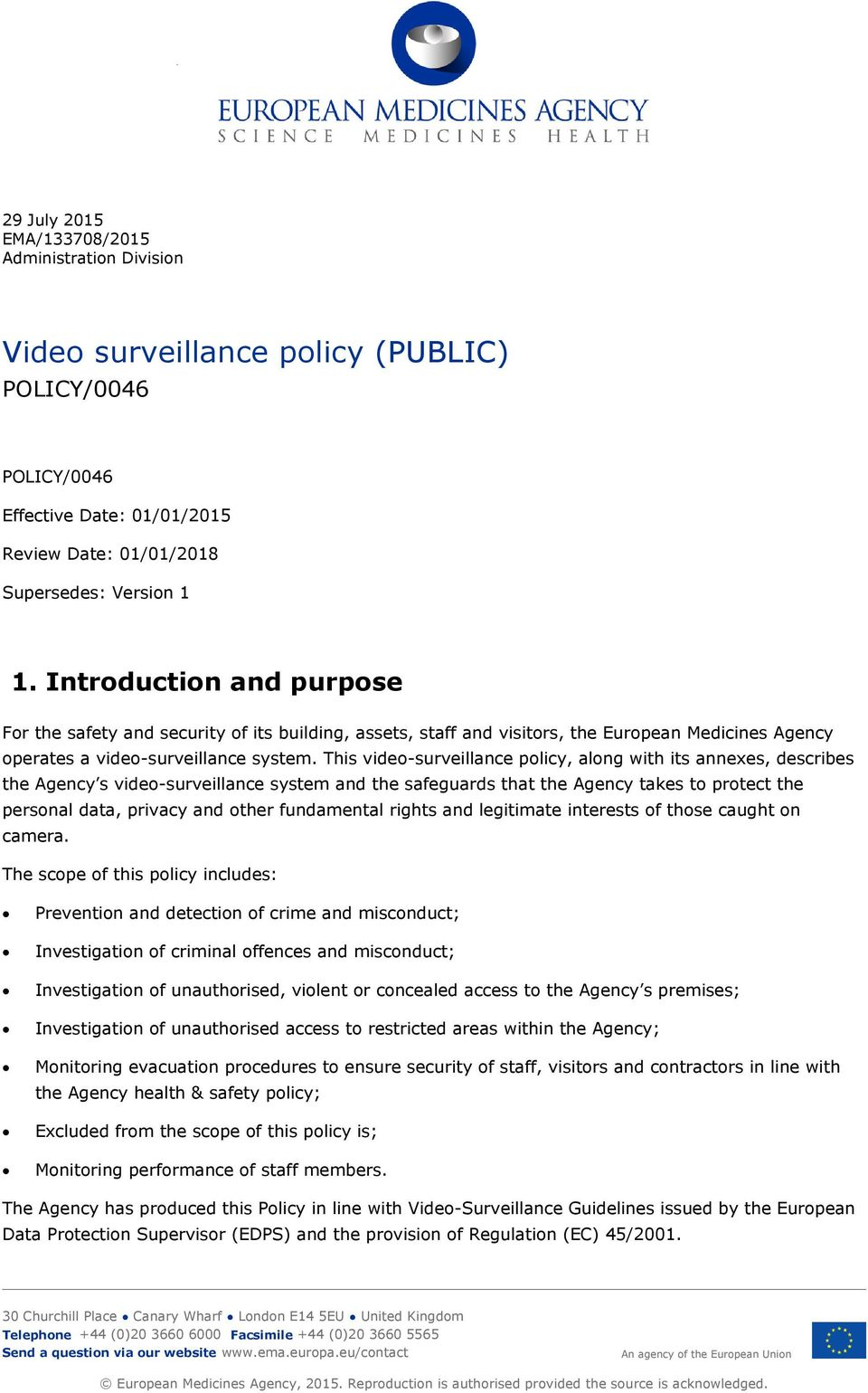 This video-surveillance policy, along with its annexes, describes the Agency s video-surveillance system and the safeguards that the Agency takes to protect the personal data, privacy and other