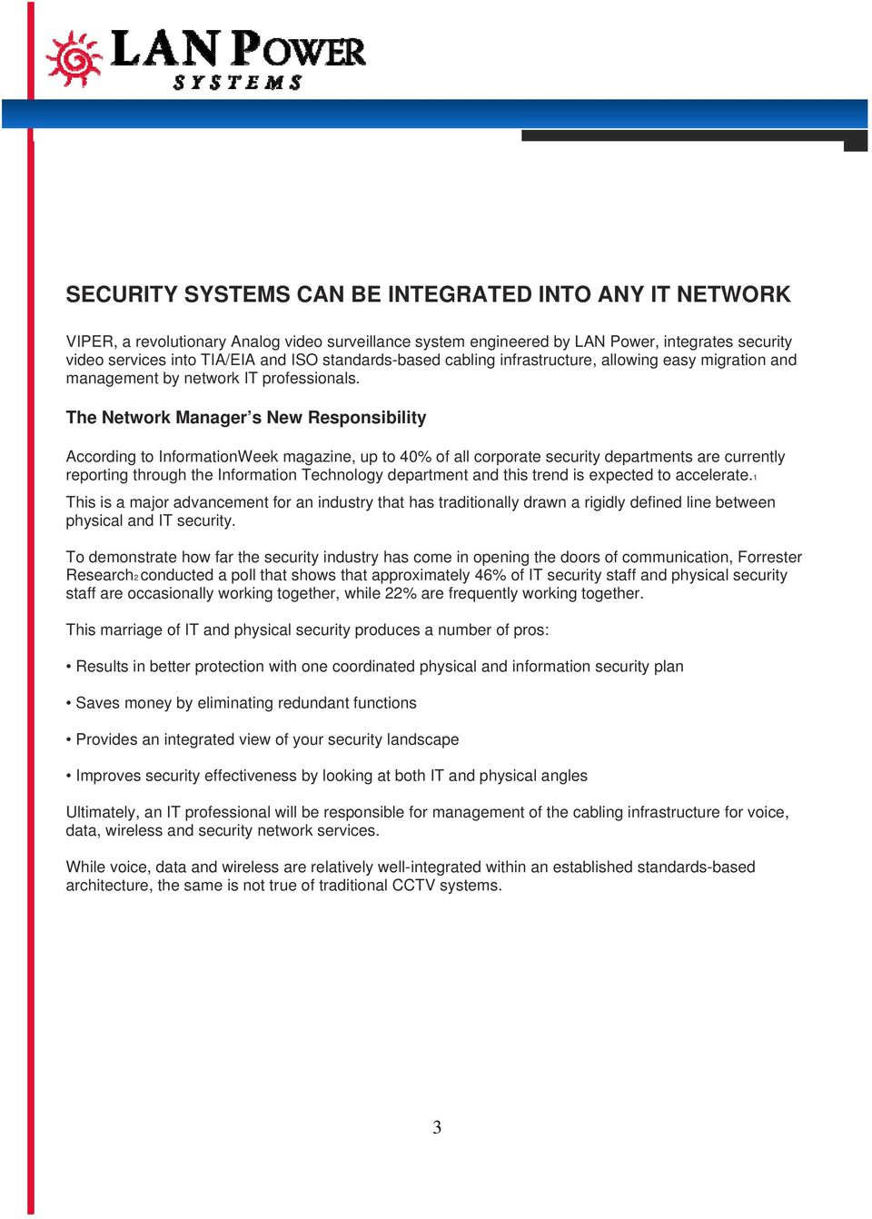 The Network Manager s New Responsibility According to InformationWeek magazine, up to 40% of all corporate security departments are currently reporting through the Information Technology department