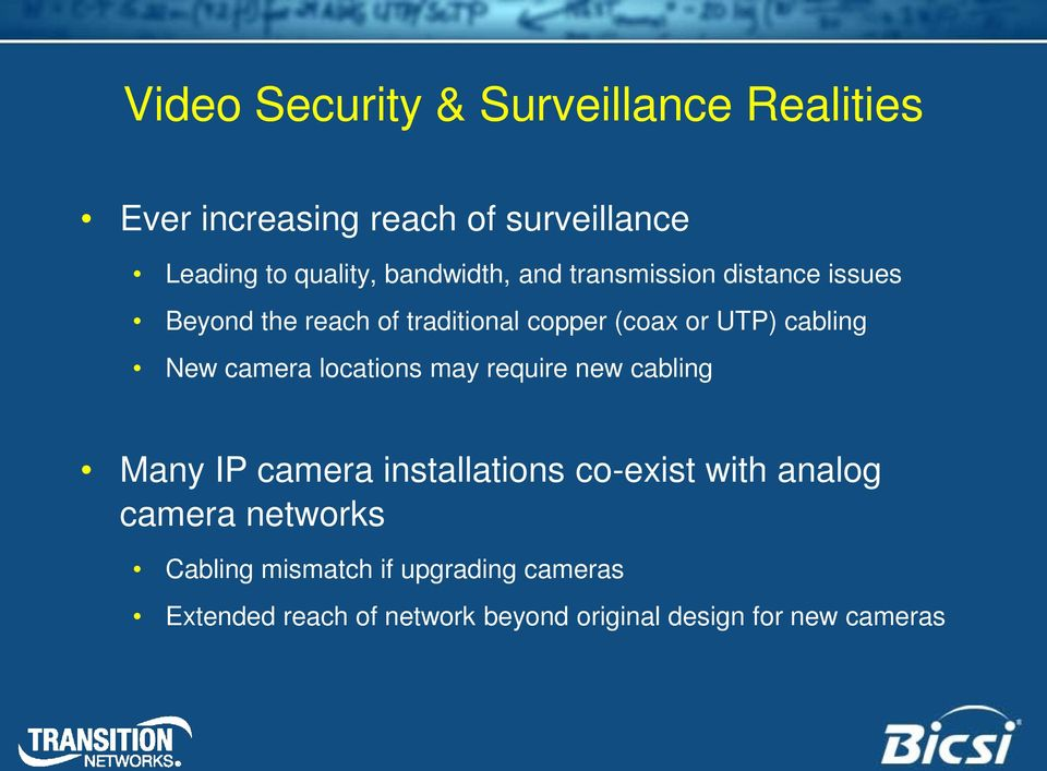 cabling New camera locations may require new cabling Many IP camera installations co-exist with analog