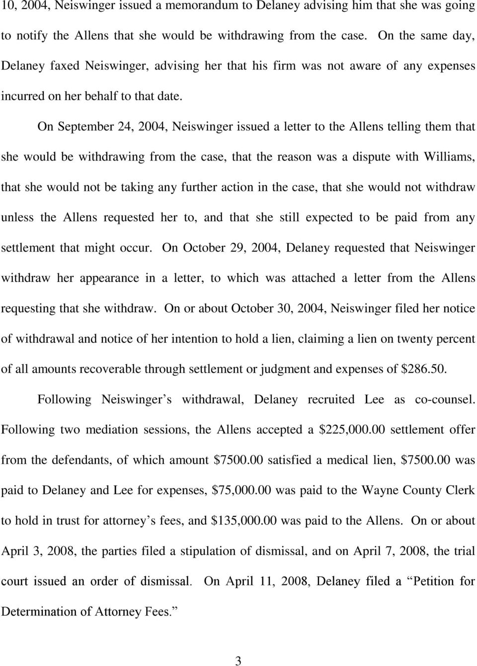 On September 24, 2004, Neiswinger issued a letter to the Allens telling them that she would be withdrawing from the case, that the reason was a dispute with Williams, that she would not be taking any